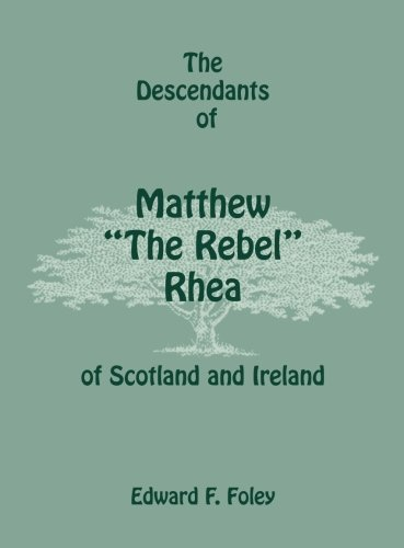 "The Descendants of Matthew ""The Rebel"" Rhea of Scotland and Ireland: Edward Foley"