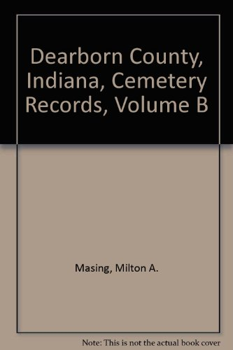 9780788415050: Dearborn County, Indiana, Cemetery Records, Volume B