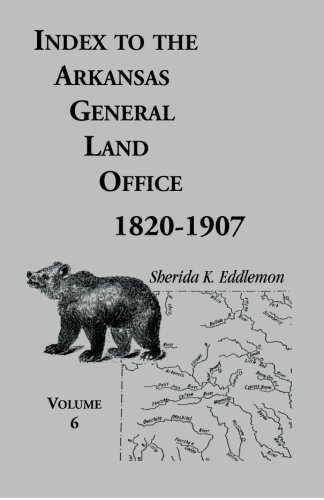 9780788415333: Index to the Arkansas General Land Office, 1820-1907, Vol. 6: Covering the Counties of Hempstead, Howard, Nevada, and Little River