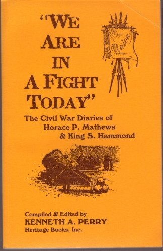 9780788415395: We Are In A Fight Today: The Civil War Diaries of Horace P. Mathews and King S. Hammond