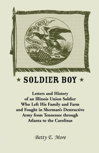 Soldier Boy: Letters and History of an Illinois Union Soldier Who Left His Family and Farm and ...