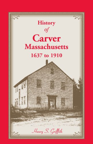 History of Carver, Massachusetts, 1637 to 1910: Henry S. Griffith