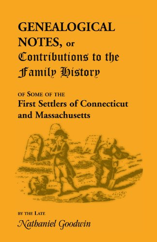 Genealogical Notes, or Contributions to the Family History of Some of the First Settlers of ...