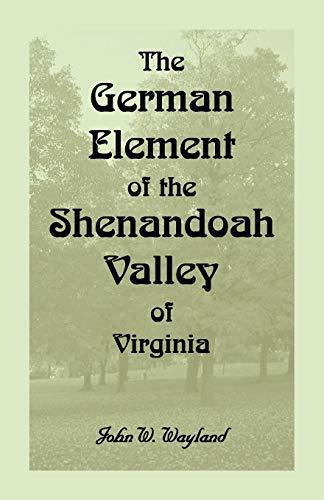 The German Element Of The Shenandoah Valley: Wayland, John W.