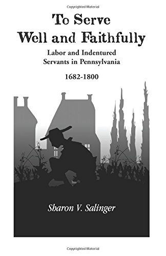 9780788416668: To Serve Well and Faithfully : Labor and Indentured Servants in Pennsylvania, 1682-1800