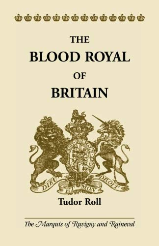 9780788416934: The Blood Royal of Britain: Tudor Roll. Being a Roll of the Living Descendants of Edward IV and Henry VII, Kings of England, and James III, King of Scotland