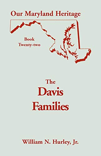 OUR MARYLAND HERITAGE, BOOK 22: Davis Families of Montgomery County, Maryland: William Neal Hurley,...