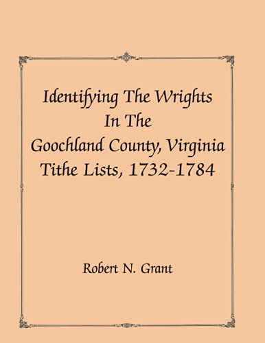 Identifying the Wrights in the Goochland County, Virginia, Tithe Lists, 1732-84: Robert N. Grant