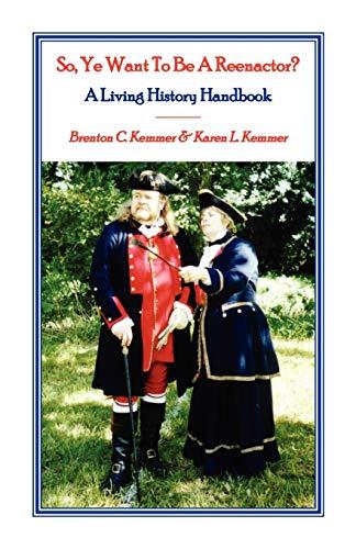 9780788417320: So, Ye Want to be a Reenactor? A Living History Handbook
