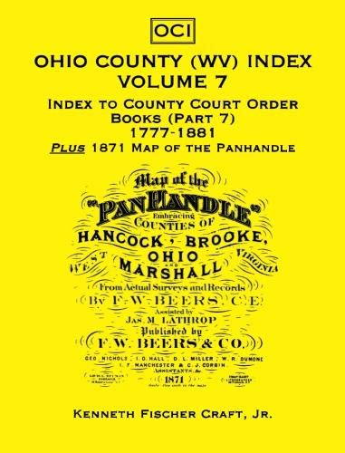 9780788417504: Ohio County (West Virginia) Index, Volume 7: Index to County Court Order Books (Part 7) 1777-1881, Plus an 1871 Map of the Panhandle