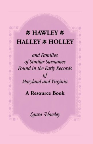 Hawley, Halley, Holley And Families Of Similar Surnames Found In The Early Recor: Hawley, Laura