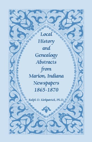 9780788418327: Local History And Genealogy Abstracts From Marion, Indiana, Newspapers, 1865-1870