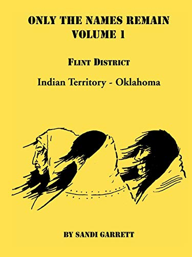 9780788418884: Only The Names Remain, Volume 1: Flint District, Indian Territory-Oklahoma