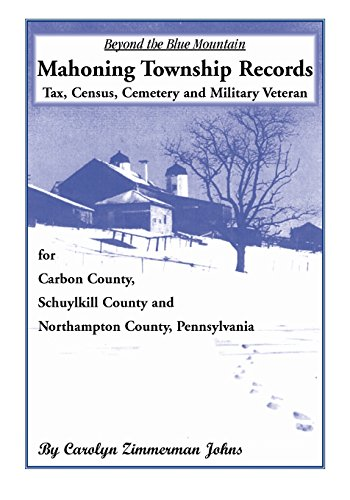 Beyond the Blue Mountain: Mahoning Township, Carbon County, Pennsylvania: Carolyn Zimmerman Johns