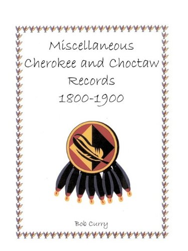 MISCELLANEOUS CHEROKEE AND CHOCTAW RECORDS, 1800-1900: Bob Curry