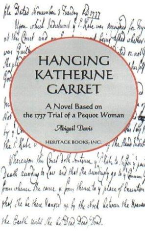 HANGING KATHERINE GARRETT: A Novel based on the 1737 Trial of a Pequot Woman: Abigail Davis