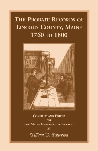 The Probate Records of Lincoln County, Maine 1760 to 1800: William D. Patterson