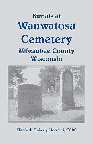 9780788419669: Burials at Wauwatosa Cemetery, Milwaukee County, Wisconsin