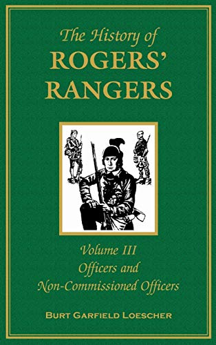 9780788419676: The History of Rogers' Rangers, Vol. 3: Officers and Non-Commissioned Officers
