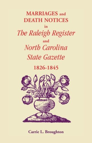 MARRIAGES AND DEATH NOTICES IN RALEIGH REGISTER AND NORTH CAROLINA STATE GAZETTE 1826-1845: Carrie ...