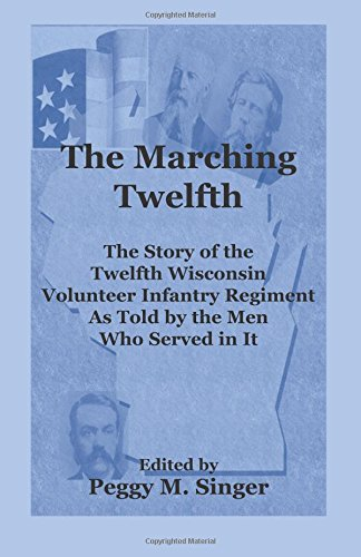 9780788420184: The Marching Twelfth: The Story of the Twelfth Wisconsin Volunteer Infantry Regiment as Told by the Men Who Served In It