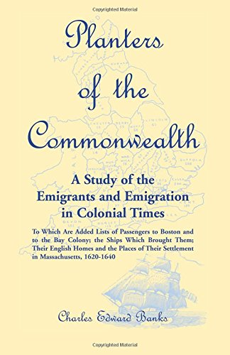 Planters of the Commonwealth: A Study of the Emigrants and Emigration in Colonial Times: To Which ...