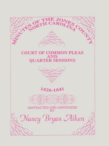 Minutes of the Jones County, North Carolina, Court of Common Pleas and Quarter Sessions, 1826-1841:...