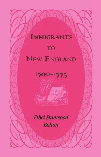 Immigrants to New England, 1700-1775: Bolton, Ethel Stanwood