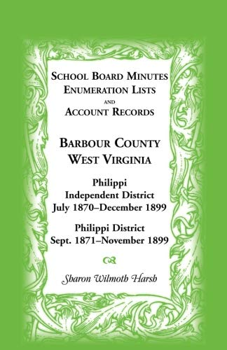 SCHOOL BOARD MINUTES, ENUMERATIONS LISTS AND ACCOUNT RECORDS, BARBOUR COUNTY, WEST VIRGINIA: ...
