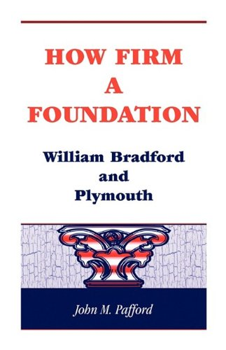 How Firm A Foundation: William Bradford and: Pafford, John M.
