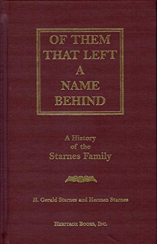 Of Them That Left a Name Behind: A History of the Starnes Family's First 125 Years and Beyond ...
