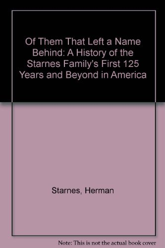 9780788421419: Of Them That Left a Name Behind: A History of the Starnes Family's First 125 Years and Beyond in America