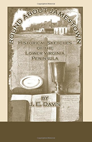 ROUND ABOUT JAMESTOWN: Historical Sketches of the Lower Virginia Peninsula: J. E. Davis