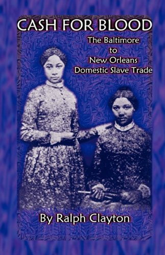 9780788422355: Cash for Blood: The Baltimore to New Orleans Domestic Slave Trade