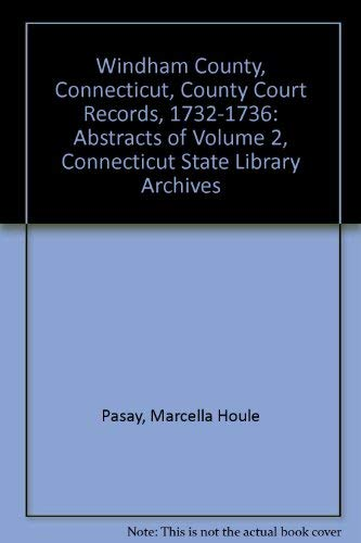 WINDHAM COUNTY, CONNECTICUT, COUNTY COURT RECORDS (VOL 2), 1732-1736, Abstracts of Volume 2, ...