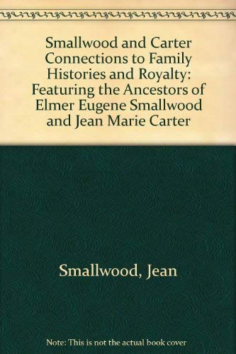 9780788422461: Smallwood and Carter Connections to Family Histories and Royalty: Featuring the Ancestors of Elmer Eugene Smallwood and Jean Marie Carter