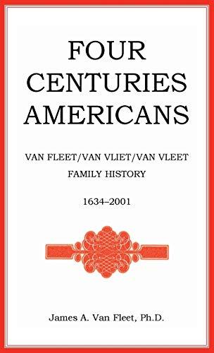 9780788422478: Four Centuries Americans: Van Fleet/Van Vliet/Van Vleet Family History, 1634-2001