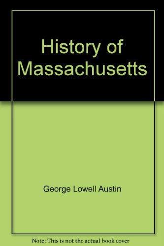 HISTORY OF MASSACHUSETTS: George Lowell Austin
