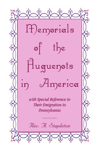 Memorials of the Huguenots in America, with: Rev A Stapleton