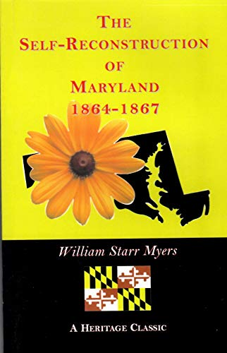 THE SELF-RECONSTRUCTION OF MARYLAND, 1864-1867: William Starr Myers