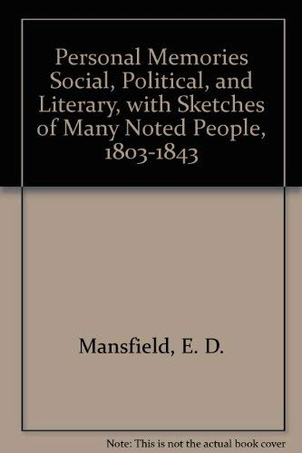 Personal Memories Social Political and Literary with sketches of many noted people 1803-1843: ...