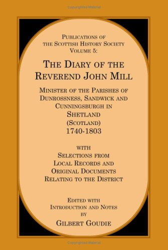 9780788423352: The Diary of the Rev. John Mill: Minister of the Parishes of Dunrossness Sandwick and Cunningsburgh in Shetland 1740-1803 with Selections from Local ... Relating to the District (Heritage classic)