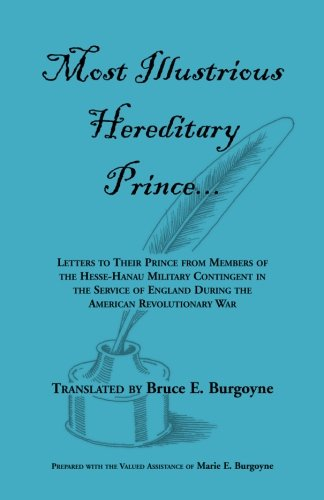 9780788423758: Most Illustrious Hereditary Prince: Letters To Their Prince From Members Of Hesse-hanau...