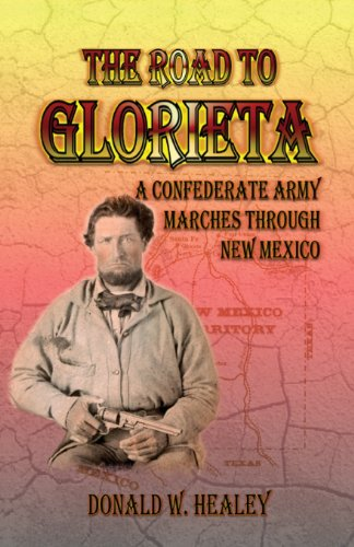 9780788423789: The Road to Glorieta: A Confederate Army Marches Through New Mexico