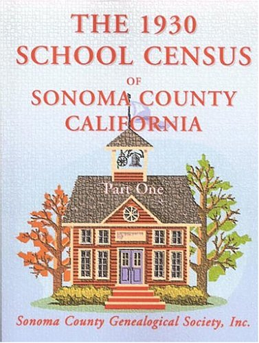 THE 1930 SCHOOL CENSUS OF SONOMA COUNTY, CALIFORNIA: Sonoma County Genealogical Soc