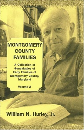 MONTGOMERY COUNTY, MARYLAND, FAMILIES: A Collection of Genealogies of Early Families of Montgomery ...