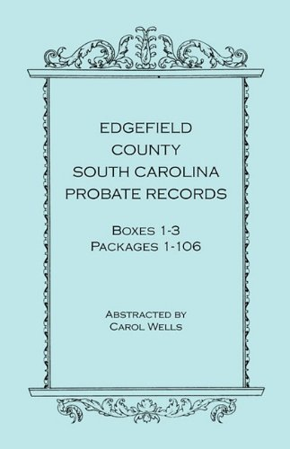 Edgefield County, South Carolina, Probate Records, Boxes One Through Three, Packages 1-106: Carol ...