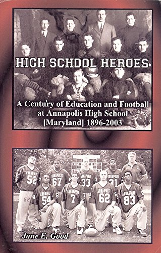 9780788425219: High School Heroes, A Century of Education and Football at Annapolis High School, 1896-2003