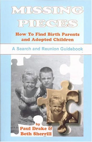 Missing Pieces: How to Find Birth Parents and Adopted Children. a Search and Reunion Guidebook: ...