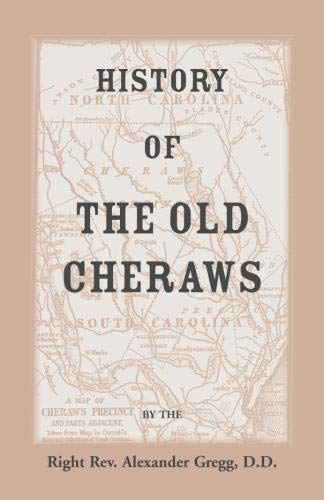 History of the Old Cheraws, Containing an Account of the Aborigines of the Pedee, the First White ...